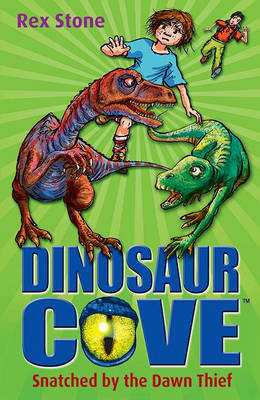 Dinosaur Cove 18 : Snatched by the Dawn Thief by Rex Stone