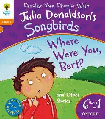 Oxford Reading Tree Songbirds: Where Were You Bert and Other Stories by Julia Donaldson