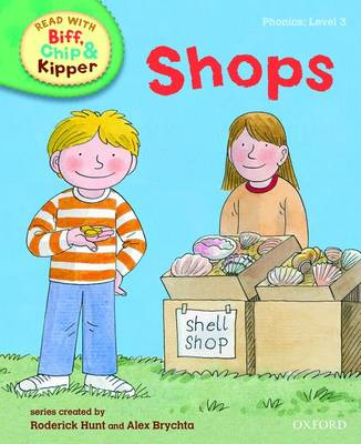 Read with Biff, Chip, and Kipper : Phonics : Level 3 : Shops by Roderick Hunt, Annemarie Young, Kate Ruttle