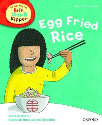 Read with Biff, Chip, and Kipper : Phonics : Level 5 : Egg Fried Rice by Roderick Hunt, Annemarie Young, Kate Ruttle