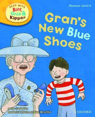 Read with Biff, Chip, and Kipper : Phonics : Level 6: Gran's New Blue Shoes by Roderick Hunt, Annemarie Young, Kate Ruttle