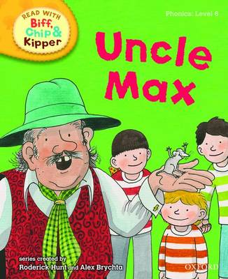 Read with Biff, Chip, and Kipper : Phonics : Level 6 : Uncle Max by Roderick Hunt, Annemarie Young, Kate Ruttle