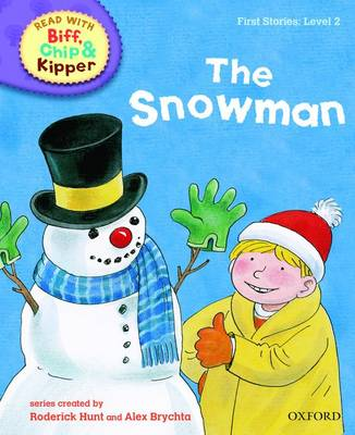 Read with Biff, Chip, and Kipper : First Stories : Level 2 : The Snowman by Roderick Hunt, Cynthia Rider