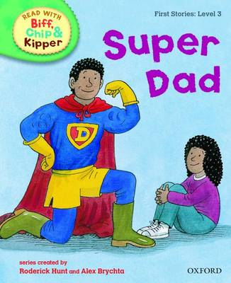 Read with Biff, Chip, and Kipper : First Stories : Level 3 : Super Dad by Roderick Hunt