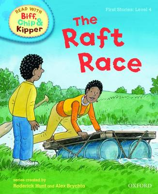 Read with Biff, Chip, and Kipper : First Stories : Level 4 : The Raft Race by Roderick Hunt, Annemarie Young, Kate Ruttle