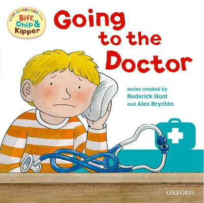 Oxford Reading Tree: Read with Biff, Chip & Kipper First Experience Going to the Doctor by Roderick Hunt, Annemarie Young