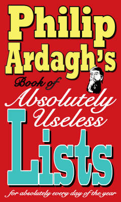 Absolutely Useless Lists for Absolutely Every Day of the Year by Philip Ardagh