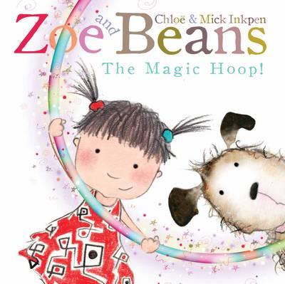 Zoe and Beans: The Magic Hoop by Chloe Inkpen, Mick Inkpen