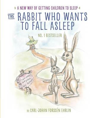 The Rabbit Who Wants to Fall Asleep A New Way of Getting Children to Sleep by Carl-Johan Forssen  Ehrlin