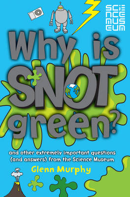 Why Is Snot Green? (Science Museum) by Glenn Murphy