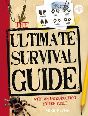 The Ultimate Survival Guide (with an intro by Ben Fogle) by Mike Flynn