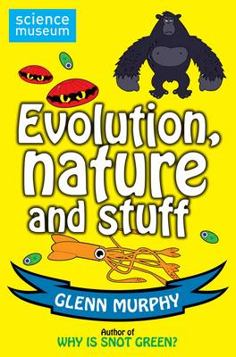 Science: Sorted! Evolution, Nature and Stuff (Science Museum) by Glenn Murphy