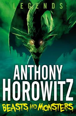 Legends! Beasts and Monsters by Anthony Horowitz