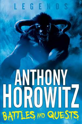 Legends! Battles and Quests by Anthony Horowitz