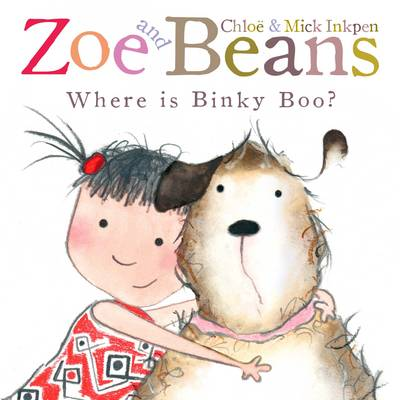 Zoe and Beans: Where is Binky Boo? by Chloe Inkpen, Mick Inkpen