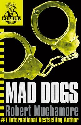 Mad Dogs. Part of the Cherub Series by Robert Muchamore