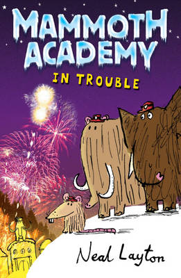 Mammoth Academy 2 - In Trouble by Neal Layton