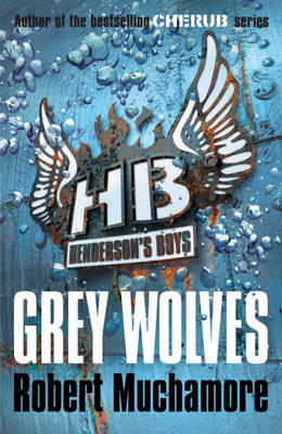 Grey Wolves (Henderson's Boys) by Robert Muchamore