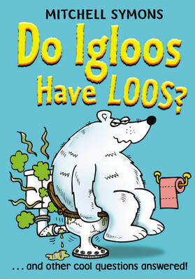 Do Igloos Have Loos? by Mitchell Symons