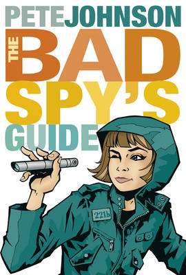 The Bad Spy's Guide by Pete Johnson
