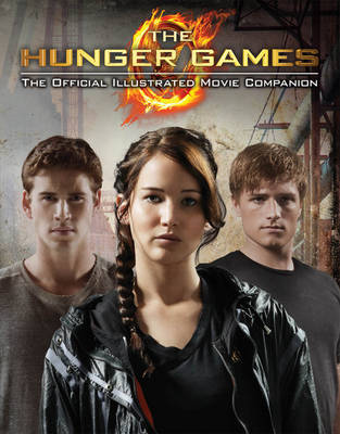 The Hunger Games Official Illustrated Movie Companion by