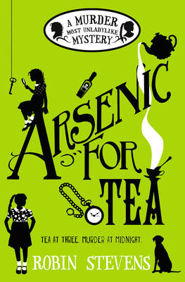 Arsenic for Tea A Murder Most Unladylike Mystery by Robin Stevens