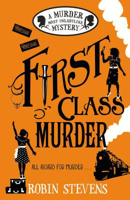 First Class Murder A Murder Most Unladylike Mystery by Robin Stevens