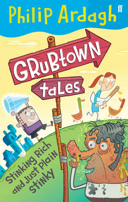 Grubtown Tales: Stinking Rich and Just Plain Stinky by Philip Ardagh