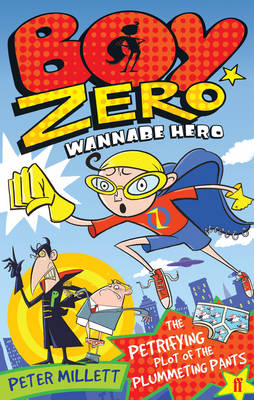 Boy Zero Wannabe Hero The Petrifying Plot of the Plummeting Pants by Peter Millett