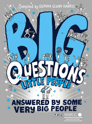 Big Questions From Little People ... Answered By Some Very Big People by Gemma Elwin Harris
