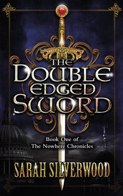 The Double-edged Sword: The Nowhere Chronicles Book 1 by Sarah Silverwood