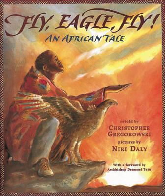 Fly, Eagle, Fly! by Christopher Gregorowski, Archbishop Desmond Tutu