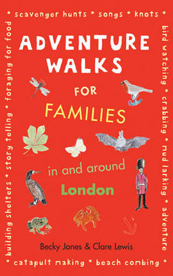 Adventure Walks for Families in and Around London by Becky Jones, Clare Lewis