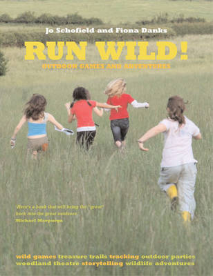 Run Wild ! Outdoor Games and Adventures by Fiona Danks, Jo Schofield