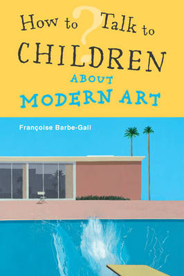 How to Talk to Children About Modern Art by Francoise Barbe-Gall