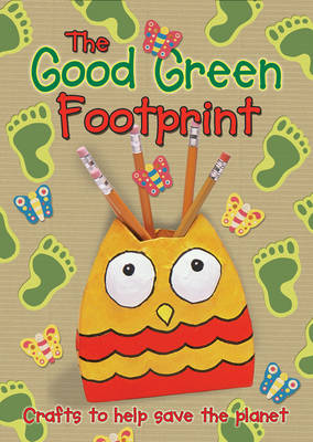 The Good Green Footprint: Crafts to Help Save the Planet by Christina Goodings