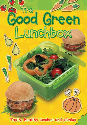 The Good Green Lunchbox: Tasty, Healthy Lunches and Picnics by Jocelyn Miller