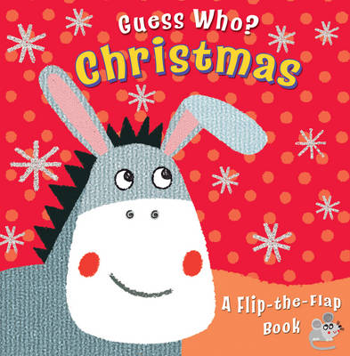 Guess Who? Christmas A Flip-the-Flap Book by Christina Goodings