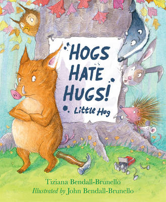 Hogs Hate Hugs! by Tiziana Bendall-Brunello