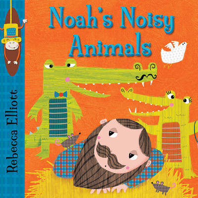 Noah's Noisy Animals by Rebecca Elliott