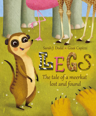 Legs The Tale of a Meerkat Lost and Found by Sarah J. Dodd