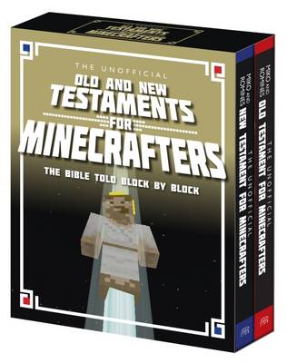 The Unofficial Old and New Testaments for Minecrafters The Bible Told Block by Block by Garrett Romines, Christopher Miko