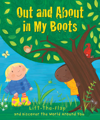 Out and About in My Boots Lift-the-Flap and Discover the World Around You by Christina Goodings