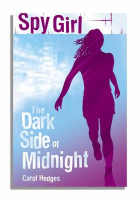 Spy Girl: The Dark Side of Midnight by Carol Hedges