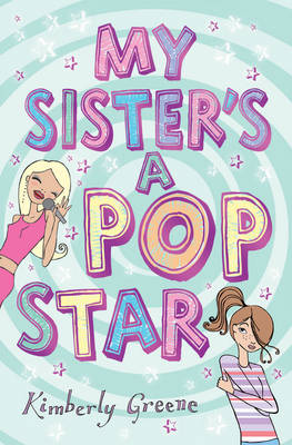 My Sister's A Popstar by Kimberly Greene