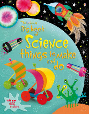 Usborne Big Book Of Science: Things To Make And Do by Rebecca Gilpin and Leonie Pratt