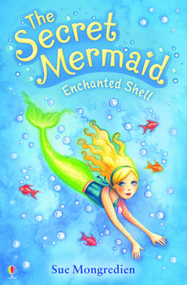 The Secret Mermaid: Enchanted Shell by Sue Mongredien