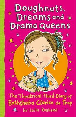 Doughnuts, Dreams and Drama Queens: The Theatrical Third Diary of Bathsheba Clarice De Trop! by Leila Rasheed