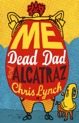 Me, Dead Dad And Alcatraz by Chris Lynch