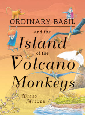 Ordinary Basil and The Island of the Volcano Monkeys by Wiley Miller